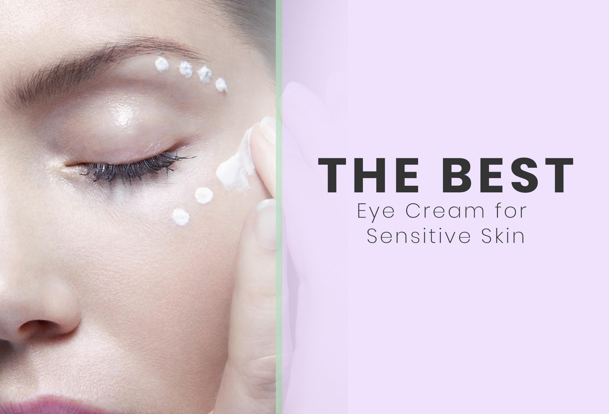 Best Eye Cream 2019 Best Eye Cream for Sensitive Skin – July, 2019 Reviews & Buyers